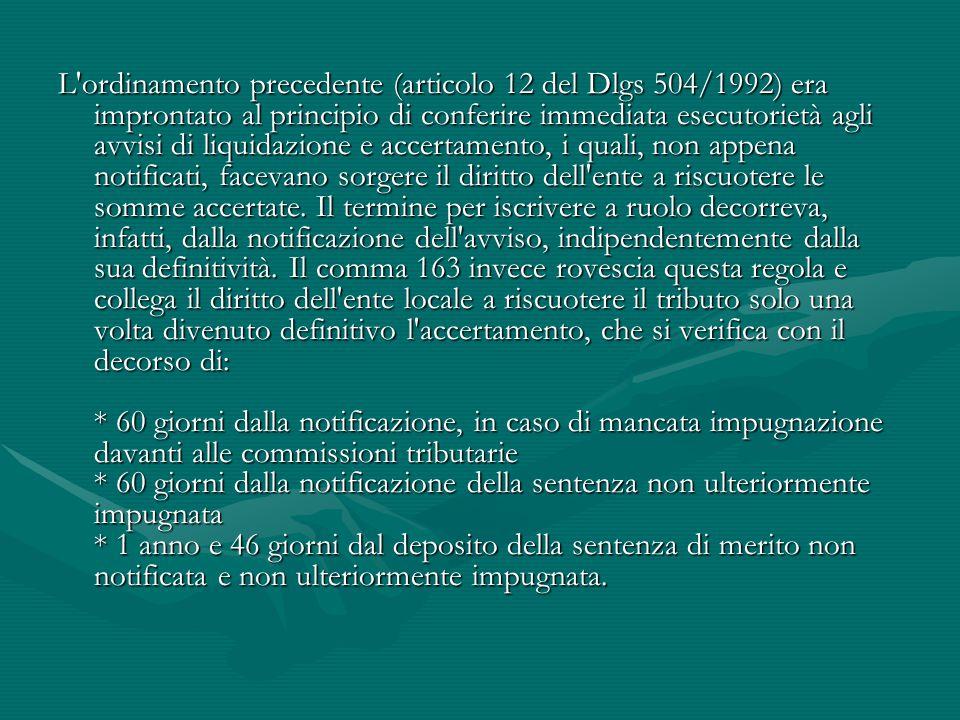 L ordinamento precedente (articolo 12 del Dlgs 504/1992) era improntato al principio di conferire immediata esecutorietà agli avvisi di liquidazione e accertamento, i quali, non appena notificati, facevano sorgere il diritto dell ente a riscuotere le somme accertate.