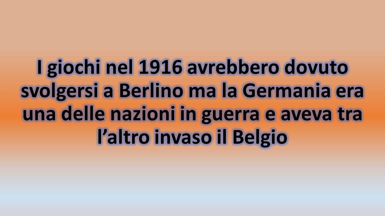 I giochi nel 1916 avrebbero dovuto svolgersi a Berlino ma la Germania era una delle nazioni in guerra e aveva tra l'altro invaso il Belgio
