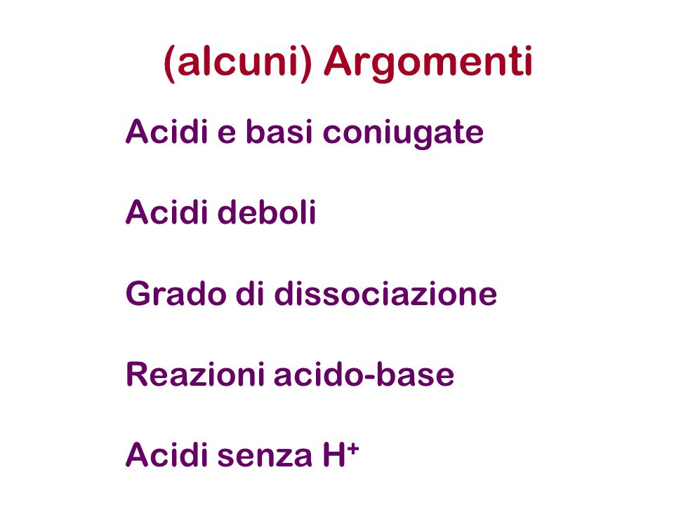 (alcuni) Argomenti Acidi e basi coniugate Acidi deboli