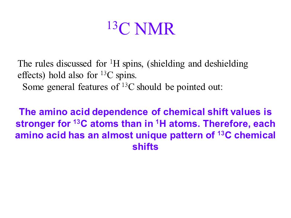 13C NMR The rules discussed for 1H spins, (shielding and deshielding effects) hold also for 13C spins.