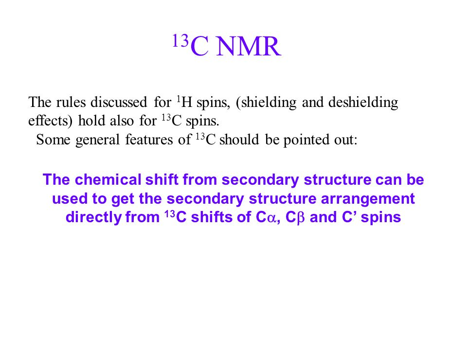 13C NMRThe rules discussed for 1H spins, (shielding and deshielding effects) hold also for 13C spins.