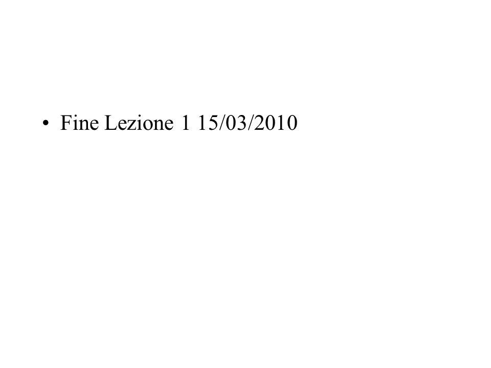 Fine Lezione 1 15/03/2010