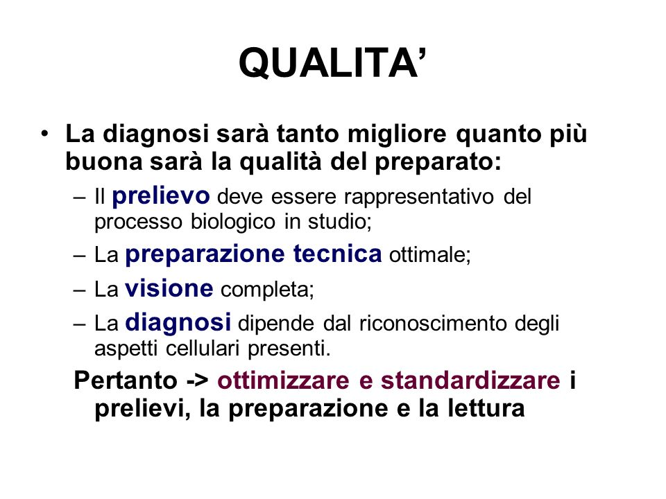 QUALITA' La diagnosi sarà tanto migliore quanto più buona sarà la qualità del preparato: