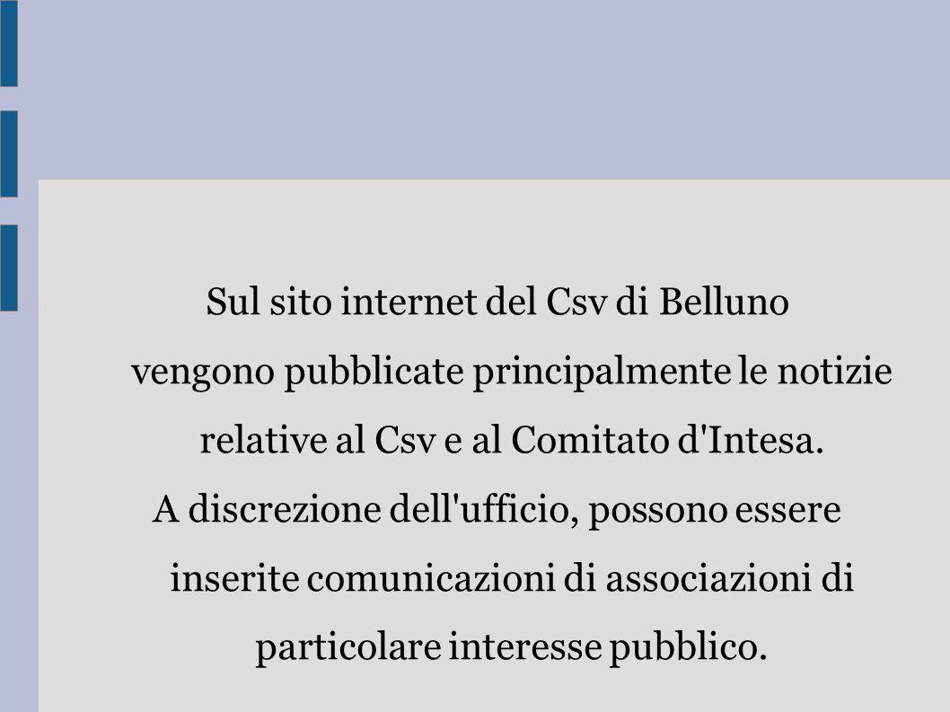 Sul sito internet del Csv di Belluno vengono pubblicate principalmente le notizie relative al Csv e al Comitato d Intesa.