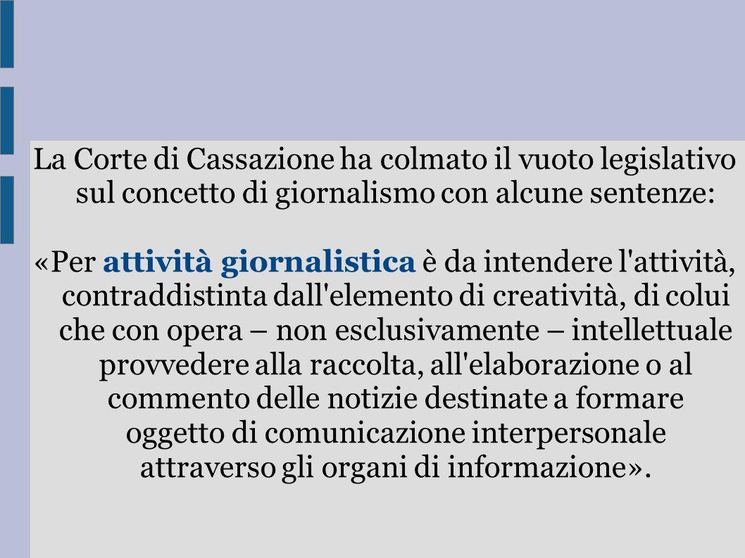 La Corte di Cassazione ha colmato il vuoto legislativo sul concetto di giornalismo con alcune sentenze: