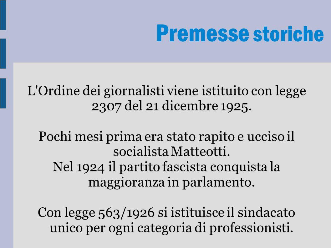 Premesse storiche L Ordine dei giornalisti viene istituito con legge 2307 del 21 dicembre 1925.