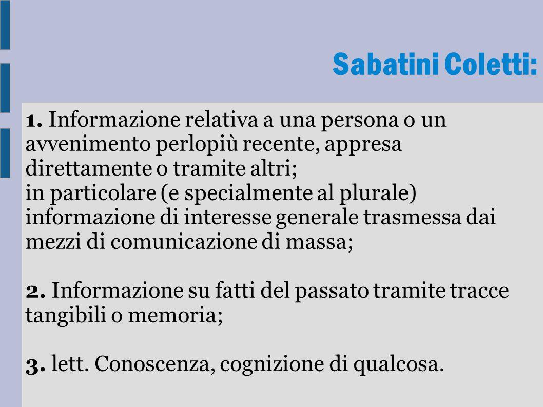 Sabatini Coletti: 1. Informazione relativa a una persona o un avvenimento perlopiù recente, appresa direttamente o tramite altri;