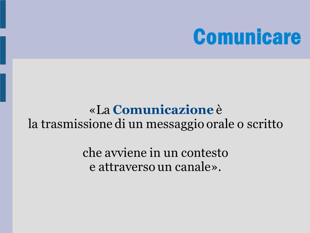 Comunicare «La Comunicazione è