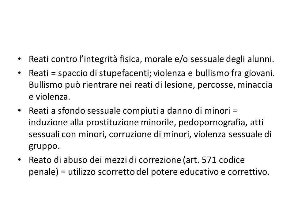 Reati contro l'integrità fisica, morale e/o sessuale degli alunni.