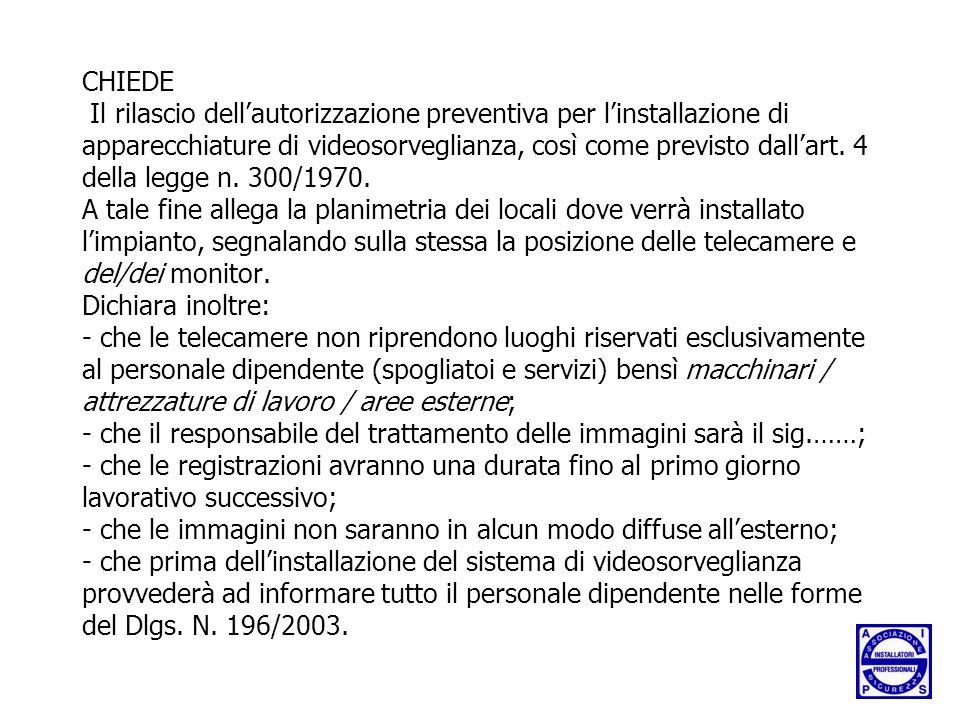 CHIEDE Il rilascio dell'autorizzazione preventiva per l'installazione di apparecchiature di videosorveglianza, così come previsto dall'art.