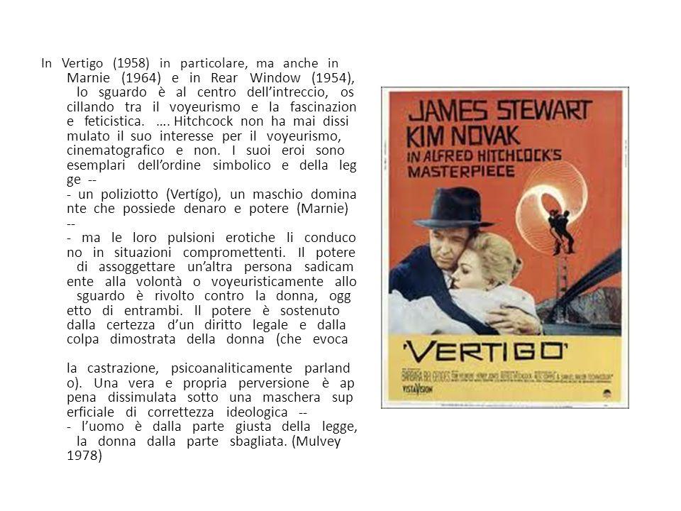 In Vertigo (1958) in particolare, ma anche in Marnie (1964) e in Rear Window (1954), lo sguardo è al centro dell'intreccio, oscillando tra il voyeurismo e la fascinazione feticistica.