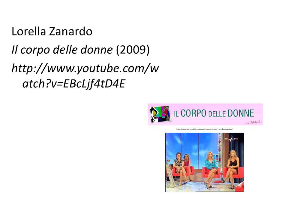 Lorella Zanardo Il corpo delle donne (2009) http://www. youtube