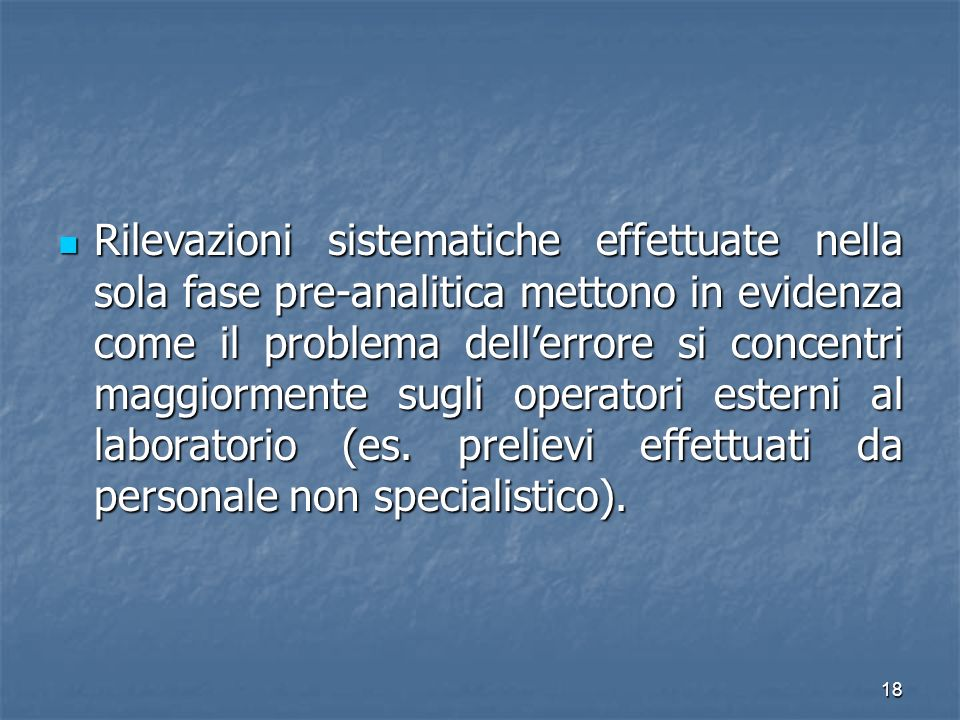 Rilevazioni sistematiche effettuate nella sola fase pre-analitica mettono in evidenza come il problema dell'errore si concentri maggiormente sugli operatori esterni al laboratorio (es.