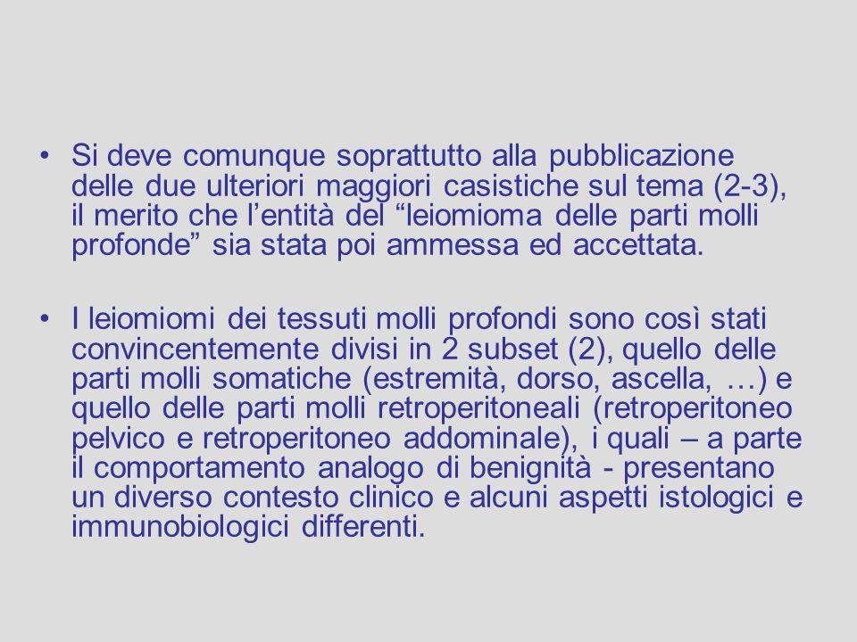 Si deve comunque soprattutto alla pubblicazione delle due ulteriori maggiori casistiche sul tema (2-3), il merito che l'entità del leiomioma delle parti molli profonde sia stata poi ammessa ed accettata.