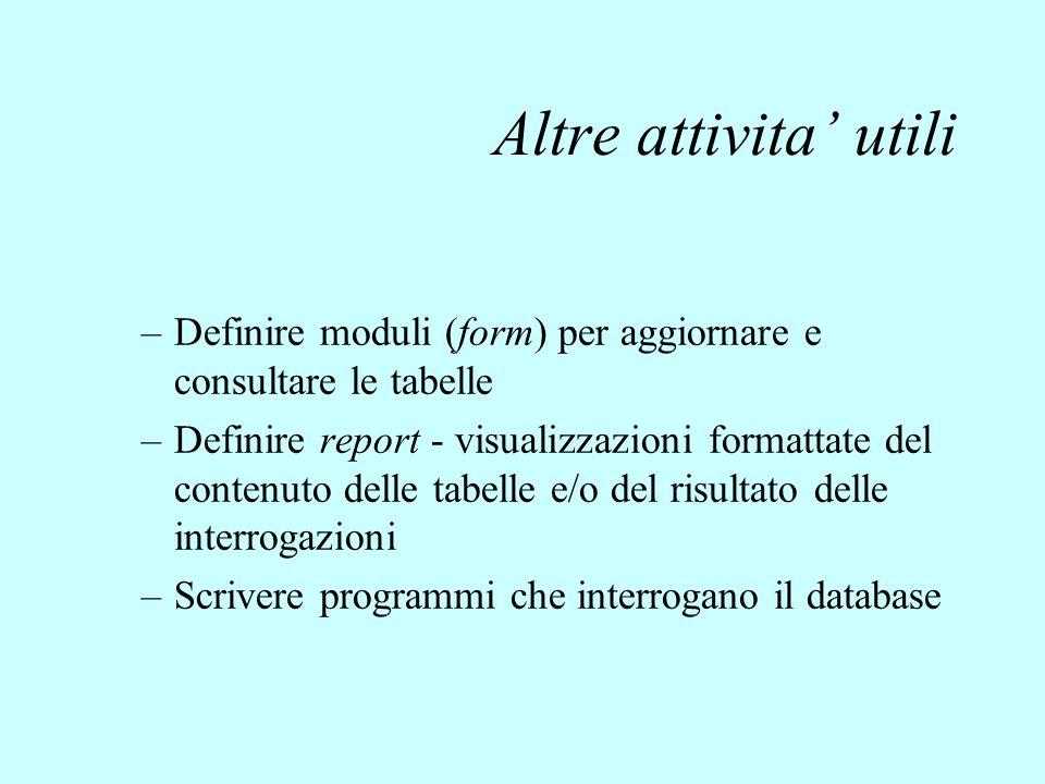 Altre attivita' utili Definire moduli (form) per aggiornare e consultare le tabelle.