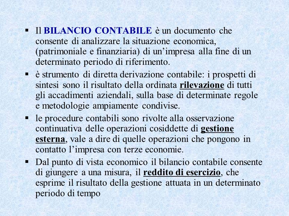 Il BILANCIO CONTABILE è un documento che consente di analizzare la situazione economica, (patrimoniale e finanziaria) di un'impresa alla fine di un determinato periodo di riferimento.