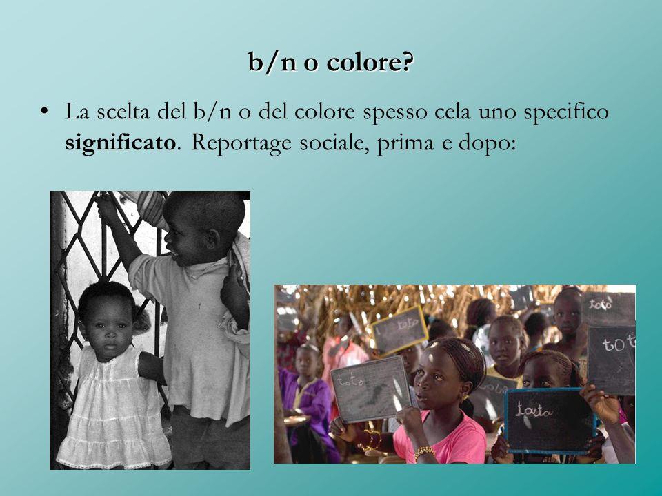 b/n o colore. La scelta del b/n o del colore spesso cela uno specifico significato.