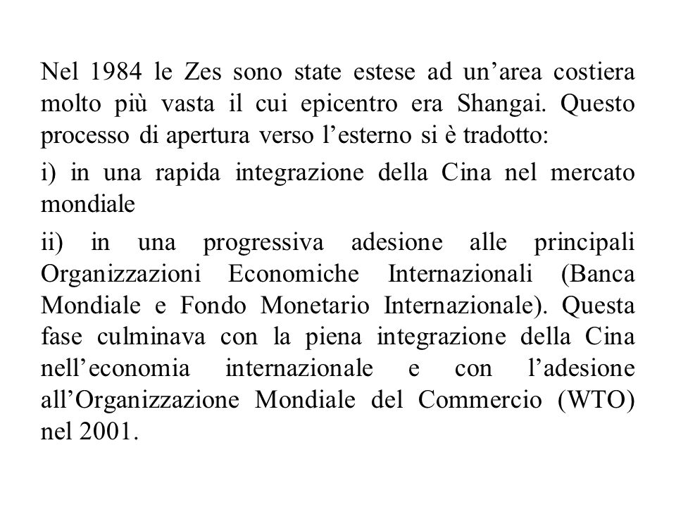 Nel 1984 le Zes sono state estese ad un'area costiera molto più vasta il cui epicentro era Shangai. Questo processo di apertura verso l'esterno si è tradotto: