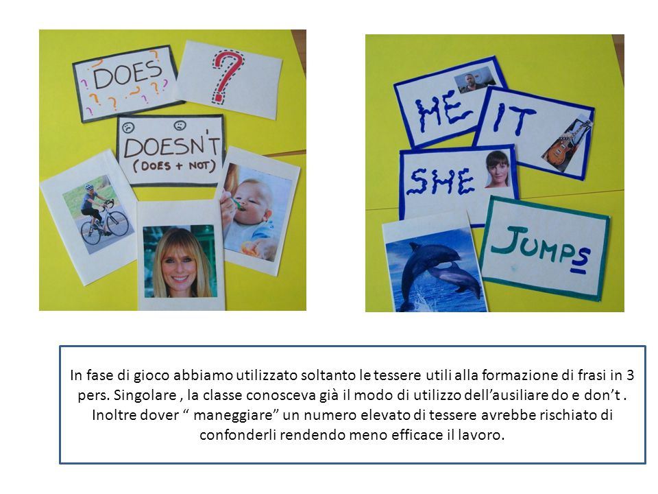 In fase di gioco abbiamo utilizzato soltanto le tessere utili alla formazione di frasi in 3 pers.