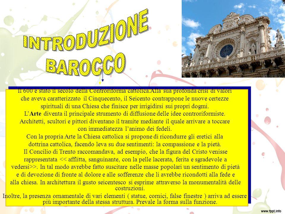 INTRODUZIONE BAROCCO. Il 600 è stato il secolo della Controriforma cattolica.Alla sua profonda crisi di valori.
