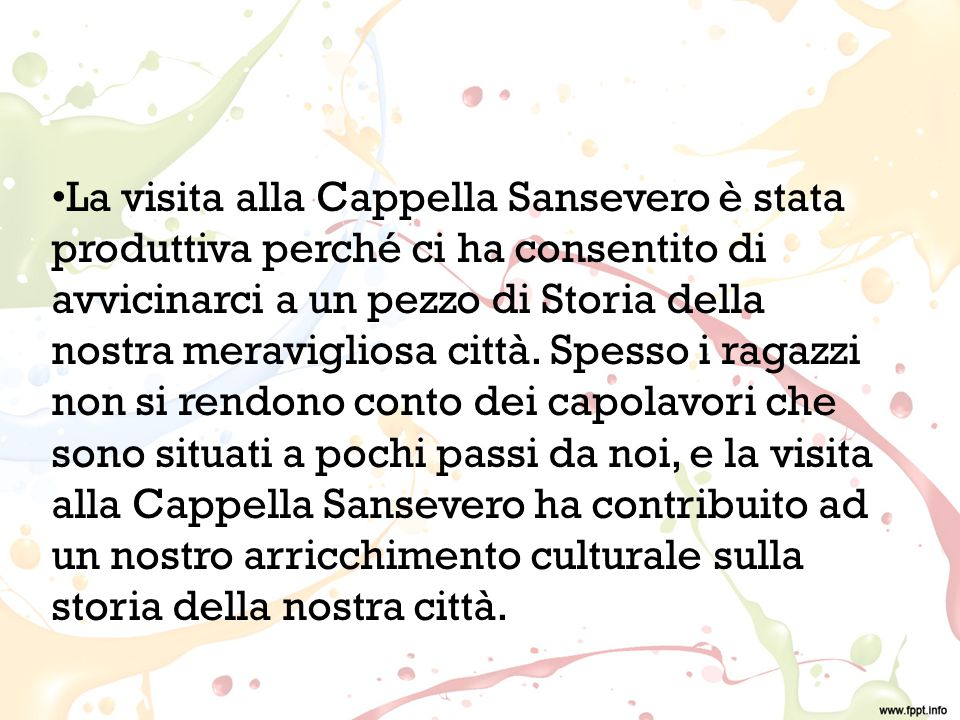 La visita alla Cappella Sansevero è stata produttiva perché ci ha consentito di avvicinarci a un pezzo di Storia della nostra meravigliosa città.
