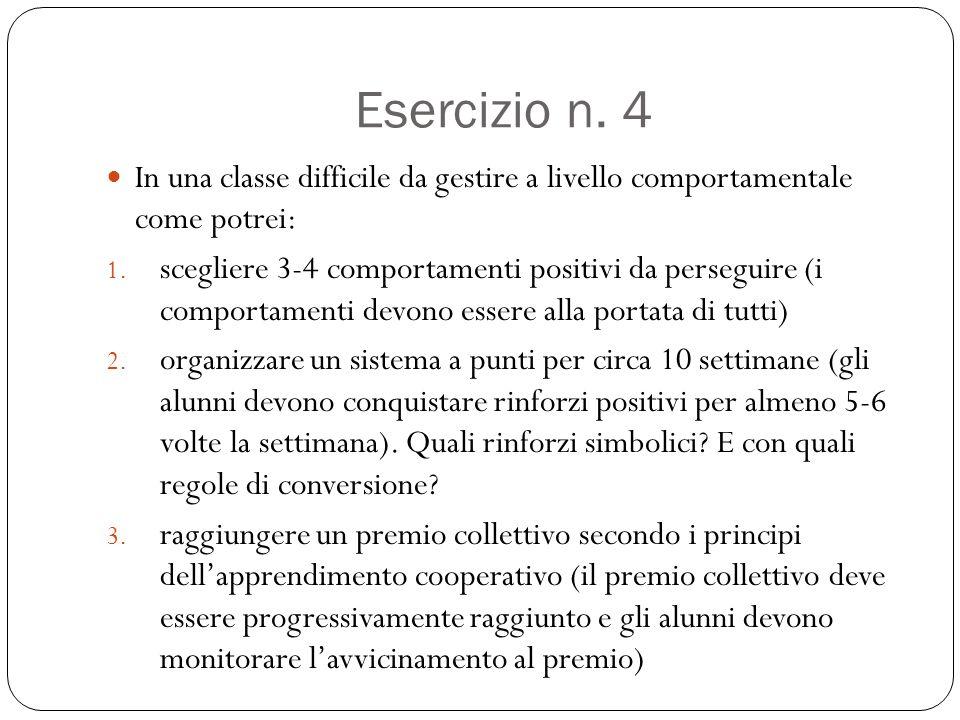 Esercizio n. 4 In una classe difficile da gestire a livello comportamentale come potrei: