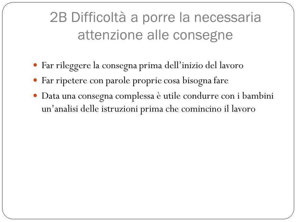 2B Difficoltà a porre la necessaria attenzione alle consegne
