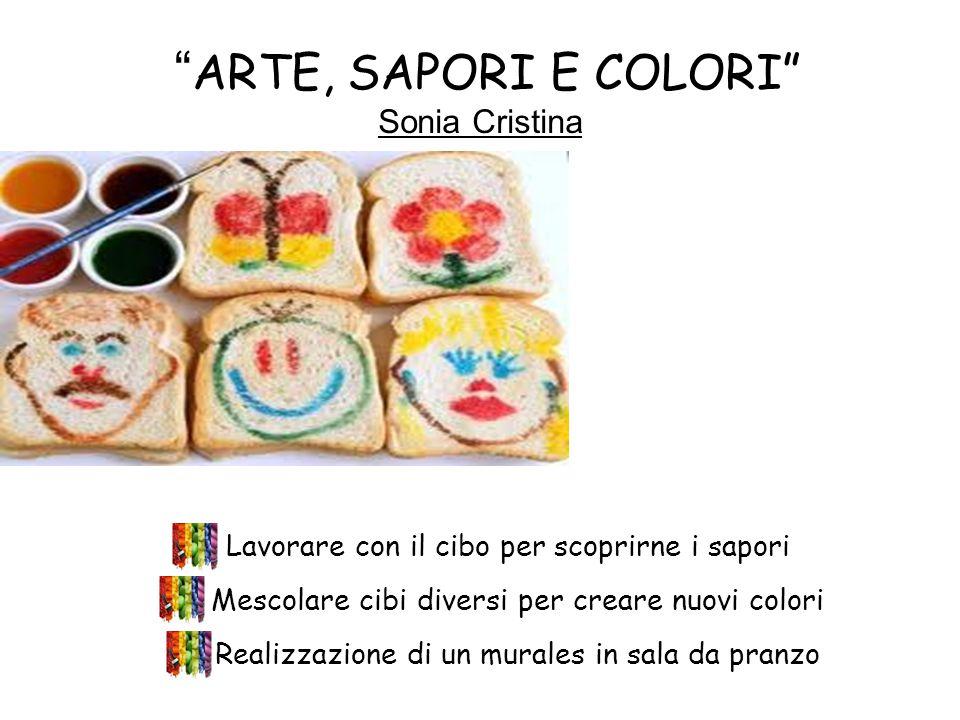 ARTE, SAPORI E COLORI Sonia Cristina