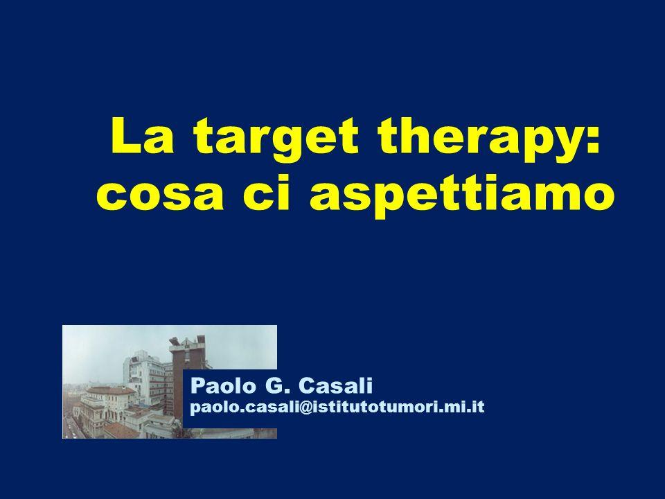 La target therapy: cosa ci aspettiamo Paolo G. Casali