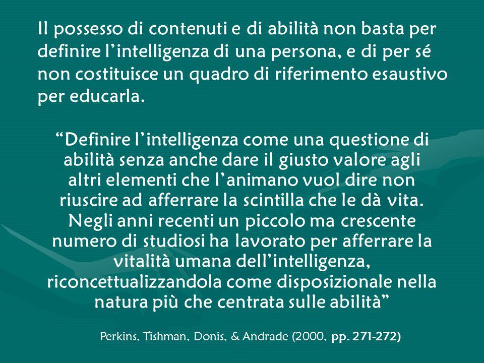 Il possesso di contenuti e di abilità non basta per definire l'intelligenza di una persona, e di per sé non costituisce un quadro di riferimento esaustivo per educarla.
