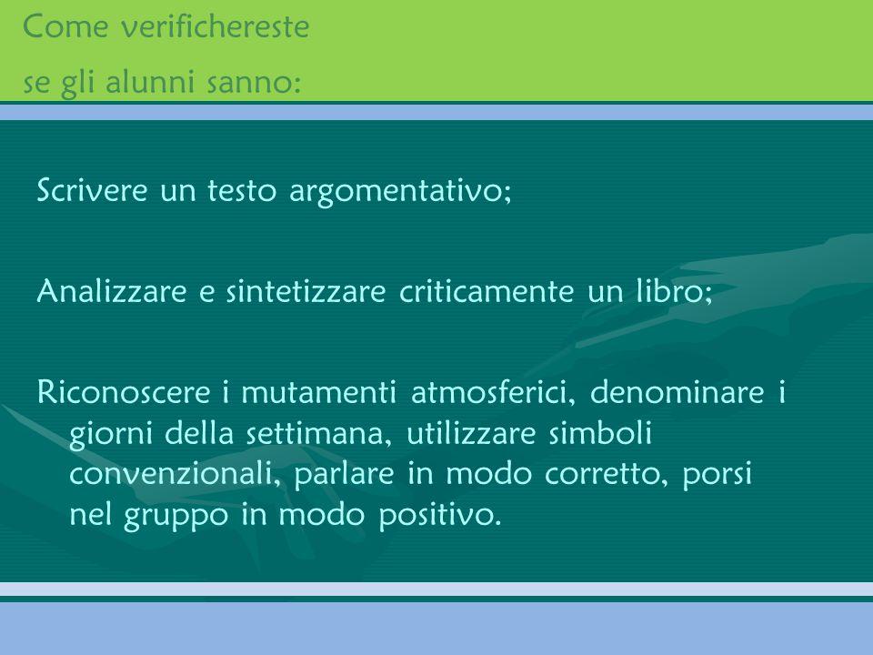 Come verifichereste se gli alunni sanno: Scrivere un testo argomentativo; Analizzare e sintetizzare criticamente un libro;
