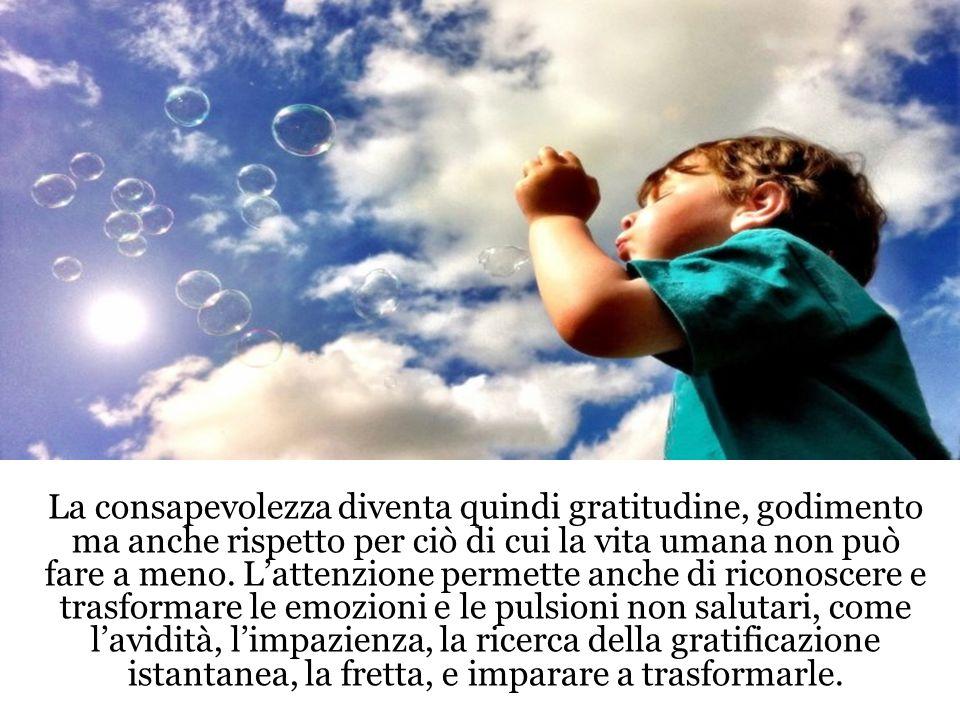 La consapevolezza diventa quindi gratitudine, godimento ma anche rispetto per ciò di cui la vita umana non può fare a meno.