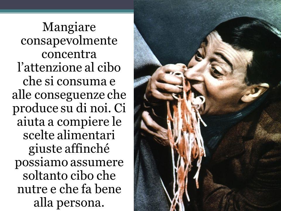 Mangiare consapevolmente concentra l'attenzione al cibo che si consuma e alle conseguenze che produce su di noi.