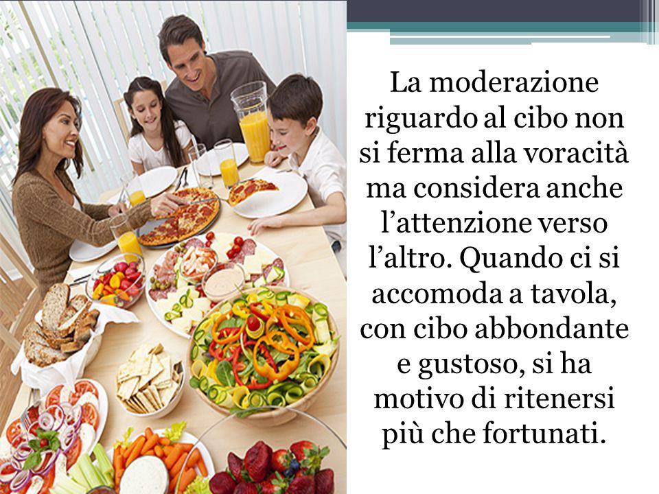 La moderazione riguardo al cibo non si ferma alla voracità ma considera anche l'attenzione verso l'altro.