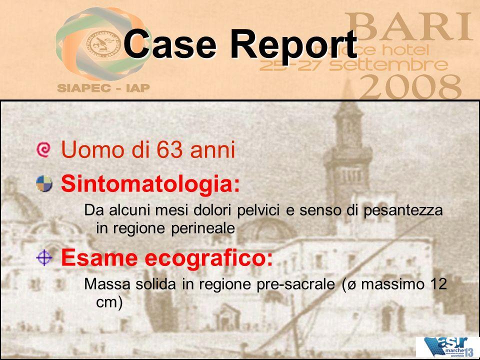 Case Report Uomo di 63 anni Sintomatologia: Esame ecografico:
