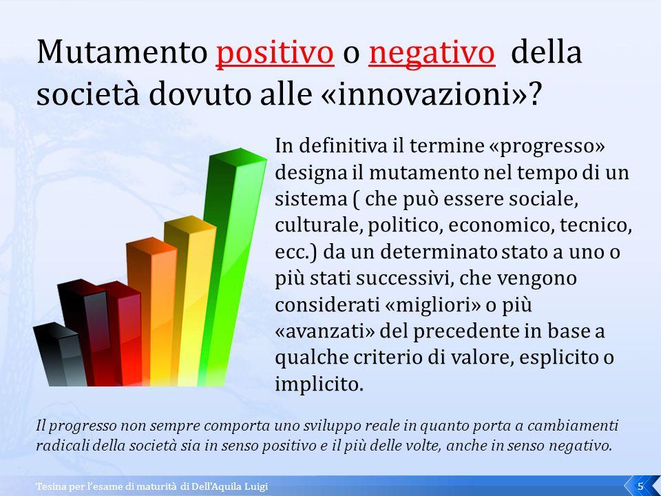 Mutamento positivo o negativo della società dovuto alle «innovazioni»
