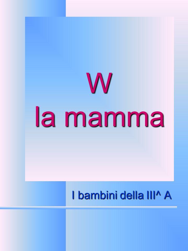 W la mamma I bambini della III^ A