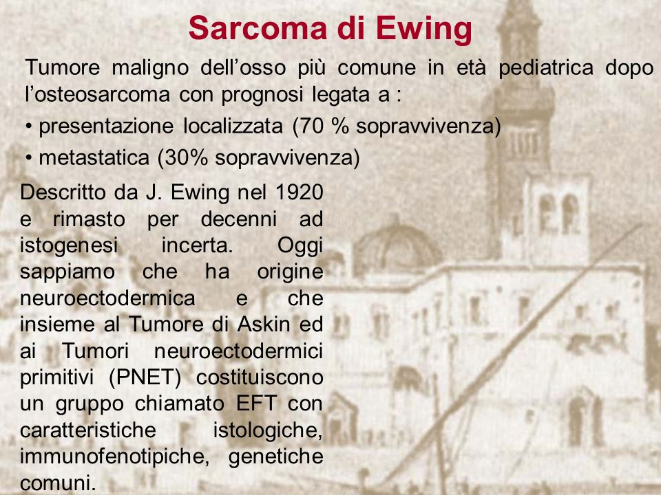 Sarcoma di Ewing Tumore maligno dell'osso più comune in età pediatrica dopo l'osteosarcoma con prognosi legata a :