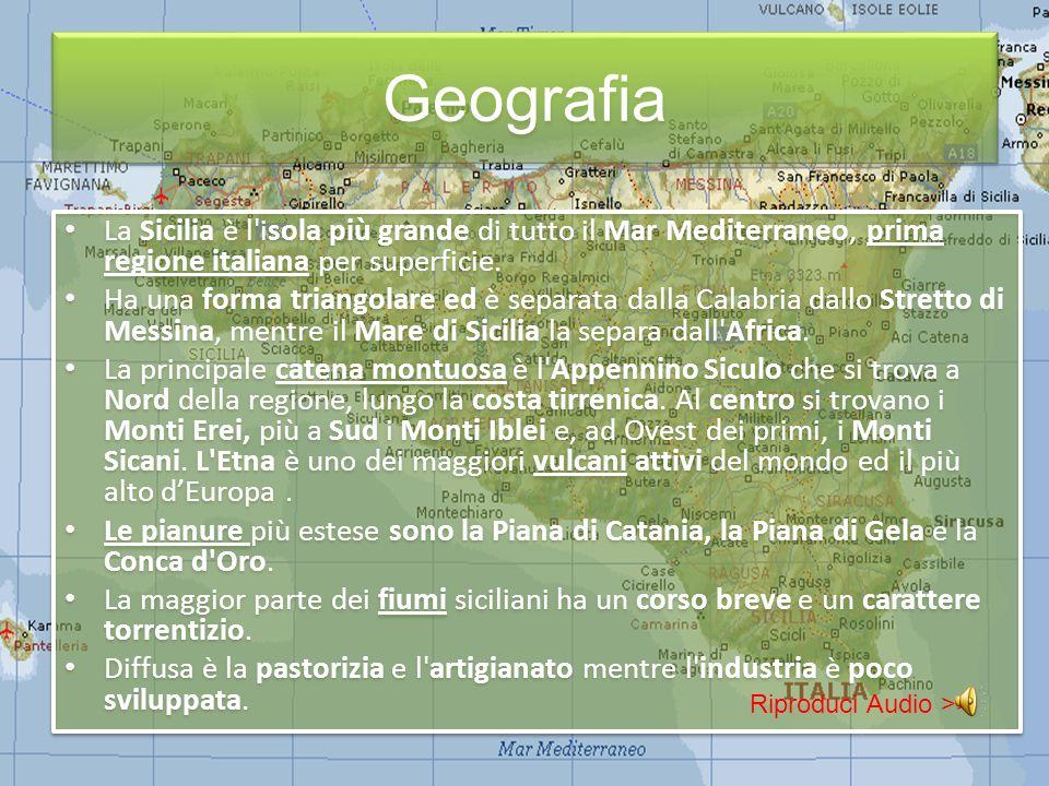 Geografia La Sicilia è l isola più grande di tutto il Mar Mediterraneo, prima regione italiana per superficie.