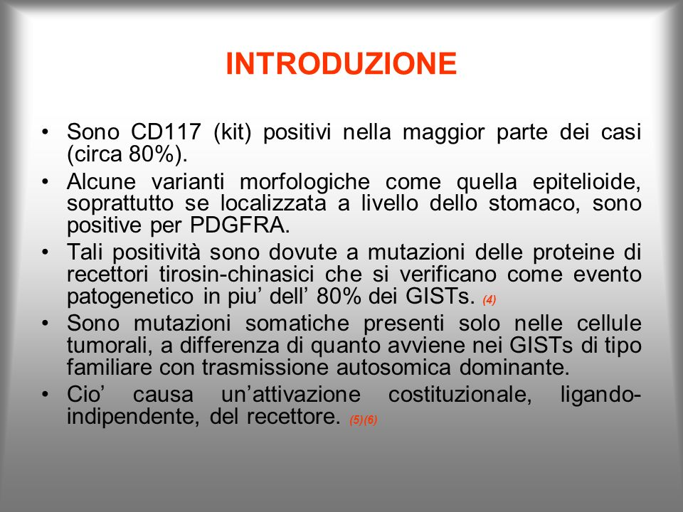 INTRODUZIONE Sono CD117 (kit) positivi nella maggior parte dei casi (circa 80%).