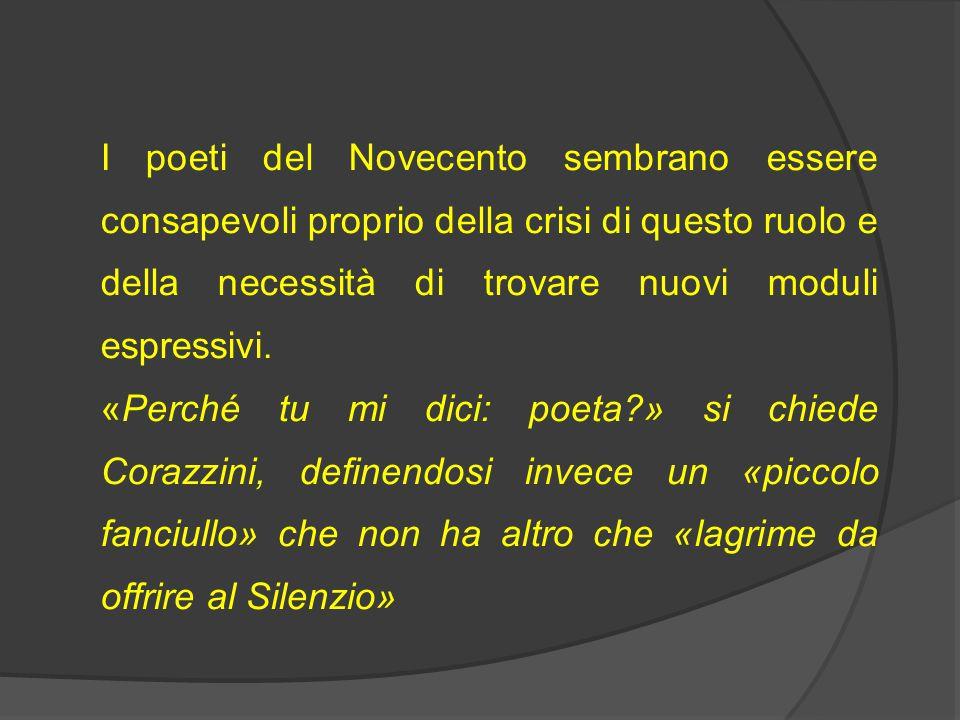 I poeti del Novecento sembrano essere consapevoli proprio della crisi di questo ruolo e della necessità di trovare nuovi moduli espressivi.