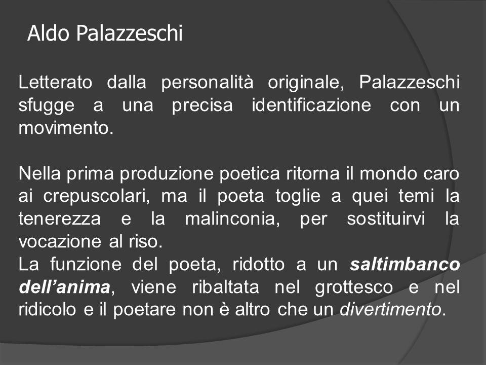 Aldo Palazzeschi Letterato dalla personalità originale, Palazzeschi sfugge a una precisa identificazione con un movimento.