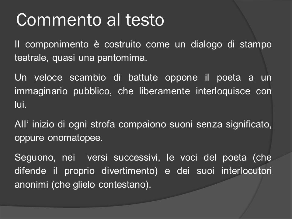 Commento al testo II componimento è costruito come un dialogo di stampo teatrale, quasi una pantomima.