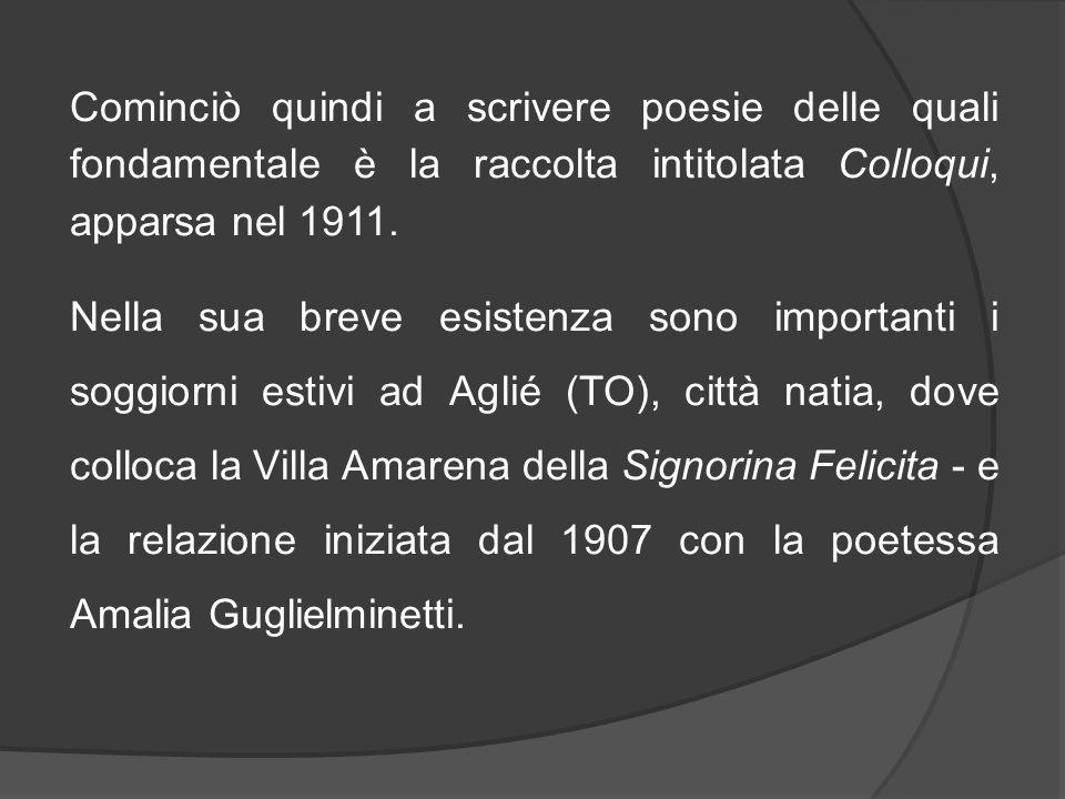 Cominciò quindi a scrivere poesie delle quali fondamentale è la raccolta intitolata Colloqui, apparsa nel 1911.