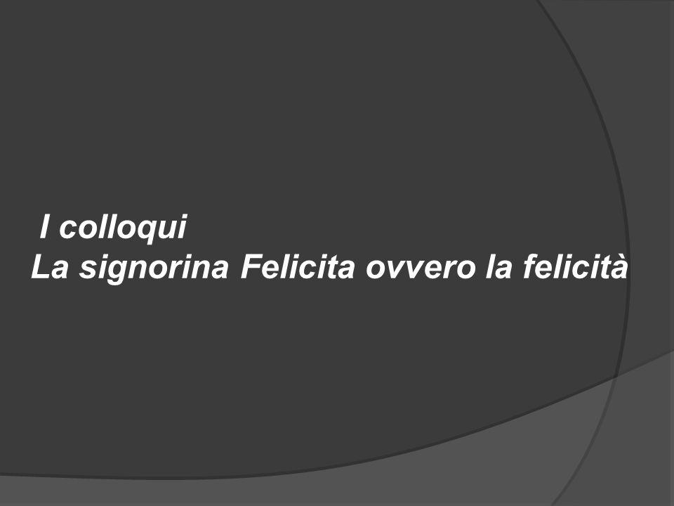 I colloqui La signorina Felicita ovvero la felicità