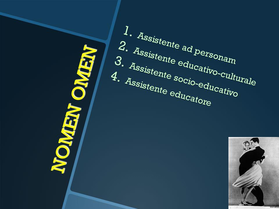 NOMEN OMEN Assistente ad personam Assistente educativo-culturale