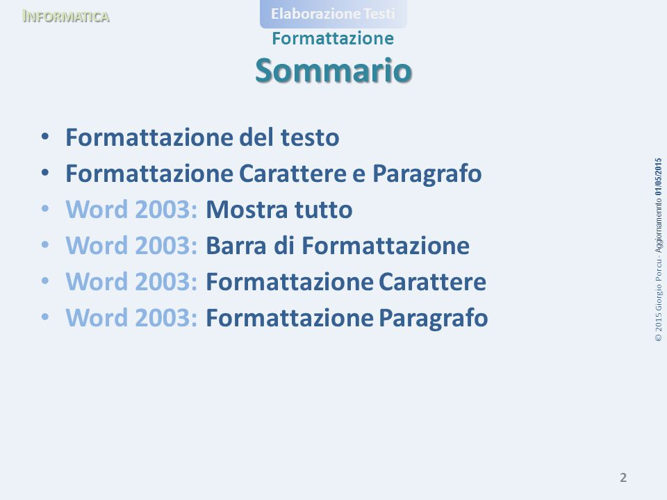 Sommario Formattazione del testo Formattazione Carattere e Paragrafo