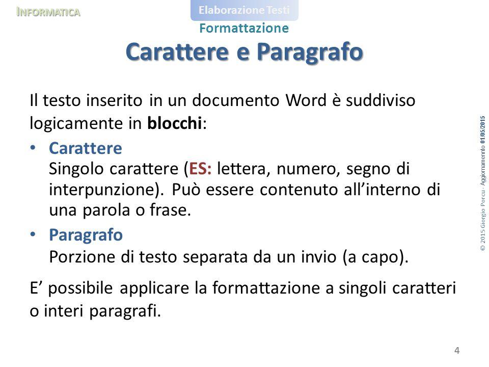 Carattere e Paragrafo Il testo inserito in un documento Word è suddiviso logicamente in blocchi: Carattere.