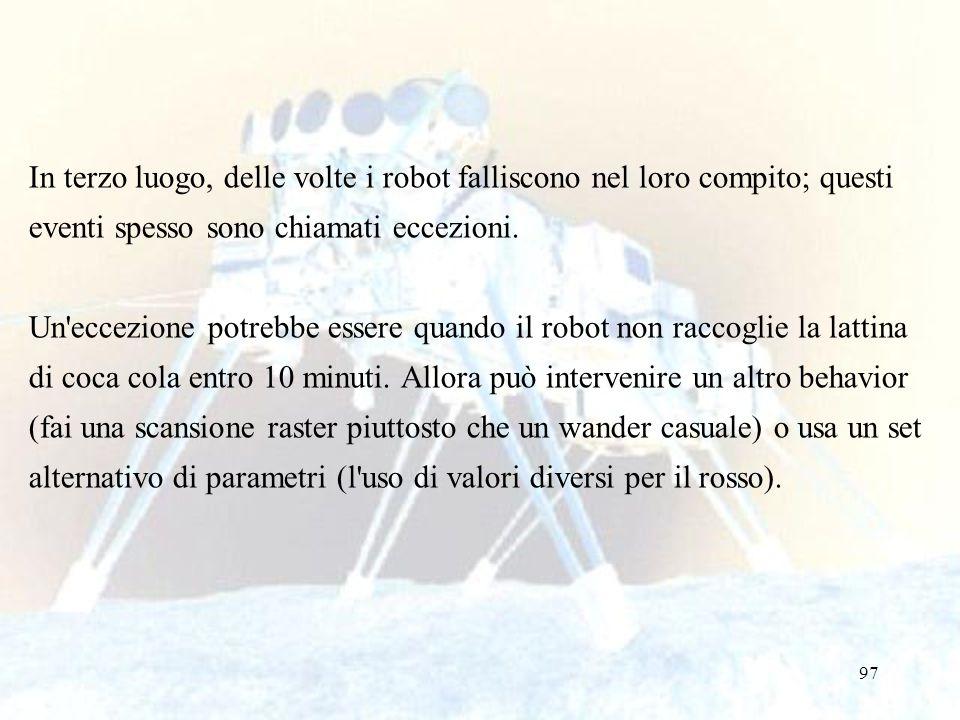 In terzo luogo, delle volte i robot falliscono nel loro compito; questi eventi spesso sono chiamati eccezioni.