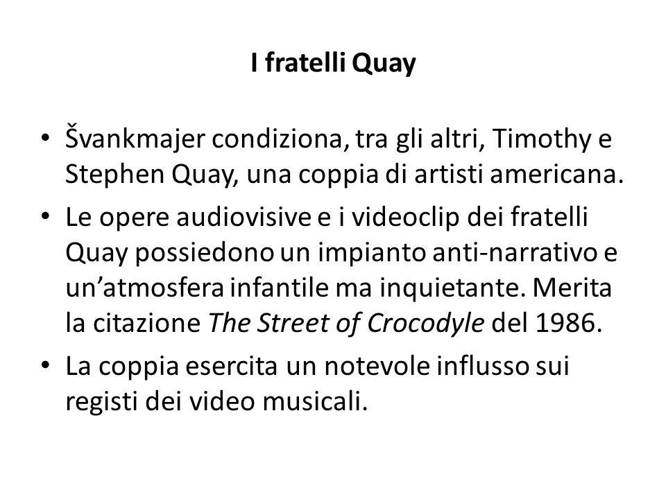 I fratelli Quay Švankmajer condiziona, tra gli altri, Timothy e Stephen Quay, una coppia di artisti americana.